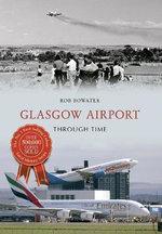 Glasgow Airport Through Time - Rob Bowater