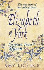 Elizabeth of York : Forgotten Tudor Queen - Amy Licence