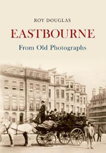Eastbourne from Old Photographs - Roy Douglas