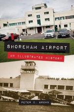 Shoreham Airport an Illustrated History - Peter C. Brown