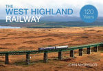 The West Highland Railway 120 Years - John McGregor
