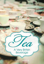 Tea : A Very British Beverage - Paul Chrystal