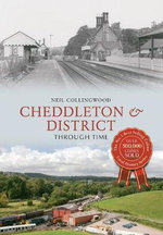 Cheddleton and District Through Time - Neil Collingwood