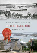 Cork Harbour Through Time - Daniel Breen