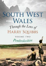 South West Wales Through the Lens of Harry Squibbs: Volume 2 : Pembrokeshire - Pam Fudge