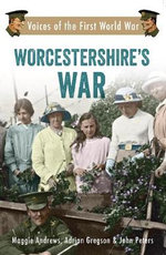 Worcestershire's War : Voices of the First World War - Adrian Gregson