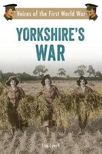 Yorkshire's War : Voices of the First World War - Tim Lynch
