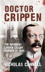 Doctor Crippen : The Infamous London Cellar Murder of 1910 - Nicholas Connell