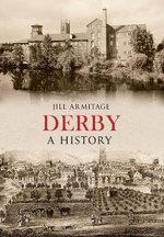 Derby a History : A History - Jill Armitage