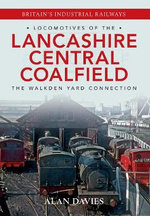 Locomotives of the Lancashire Central Coalfield : The Walkden Yard Connection - Alan Davies