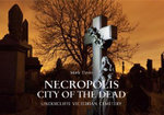 Necropolis City of the Dead : Undercliffe Victorian Cemetery - Mark Davis