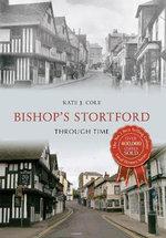 Bishop's Stortford Through Time - Kate Dumycz
