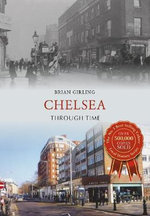Chelsea Through Time : Through Time - Brian Girling