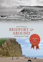 Bridport & Around Through Time - Steve Wallis
