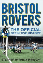 Bristol Rovers : The Official Definitive History - Stephen Byrne