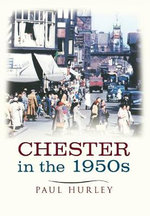 Chester in the 1950s : Ten Years that Changed a City - Paul Hurley