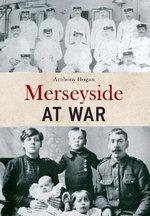 Merseyside at War - Anthony Hogan