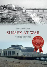 Sussex at War Through Time - Henry Buckton