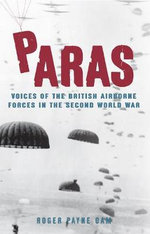 Paras : Voices of the British Airborne Forces in the Second World War - Roger Payne