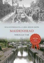 Maidenhead Through Time : Through Time - Elias Kupfermann