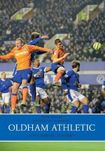 Oldham Athletic a Pictorial History - Tony Bugby