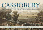 Cassiobury : The Ancient Seat of the Earls of Essex - Paul Rabbitts