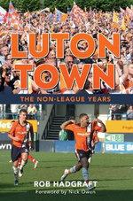 Luton Town the Non-League Years - Rob Hadgraft