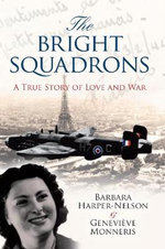 The Bright Squadron : A True Story of Love and War - Barbara Harper-Nelson