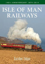 Isle of Man Railways : 140th Anniversary 1874-2014 - Gordon Edgar