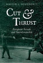 Cut and Thrust : European Swords and Swordsmanship - Martin J. Dougherty