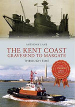 The Kent Coast Gravesend to Margate Through Time - Anthony Lane
