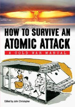 How to Survive an Atomic Attack : A Cold War Manual - Department of Defense