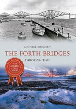 The Forth Bridges Through Time - Michael Meighan