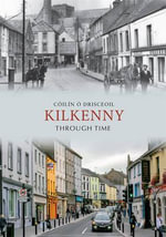 Kilkenny Through Time : Through Time - Colin O'Drisceoil