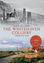 Whitehaven Colliery Through Time : Through Time - Alan W. Routledge