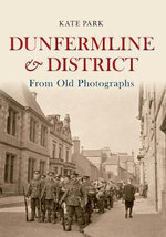 Dunfermline & District from Old Photographs : From Old Photographs - Kate Park