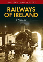 The Railways of Ireland : 180th Anniversary 1834-2014 - C. Winchester