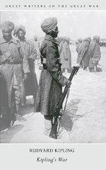 Great Writers on the Great War Kipling's War - Rudyard Kipling