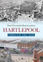 Hartlepool Through the Ages : Through The Ages - Paul Chrystal