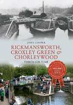 Rickmansworth, Croxley Green & Chorleywood Through Time - John Cooper