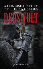 Deus Vult : A Concise History of the Crusades - Jem Duducu