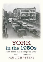 York in the 1950s : Ten Years That Changed a City - Paul Chrystal