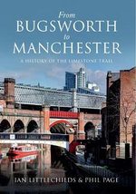From Bugsworth to Manchester : A History of the Limestone Trail - Phil Page