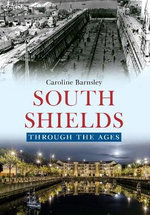 South Shields : Through the Ages - Caroline Barnsley