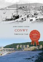 Conwy Through Time - John Barden-Davies