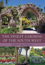The Finest Gardens of the South West - Tony Russell