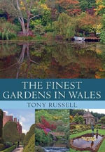The Finest Gardens in Wales - Tony Russell