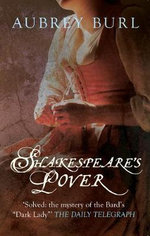 Shakespeare's Lover : The Mystery of the Dark Lady Revealed - Aubrey Burl