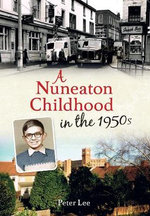 A Nuneaton Childhood in the 1950s - Peter Lee