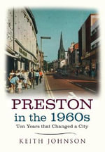 Preston in the 1960s : Ten Years That Altered a City - Keith Johnson